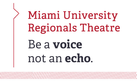 Miami University Regionals Theatre. Be a voice not an echo.