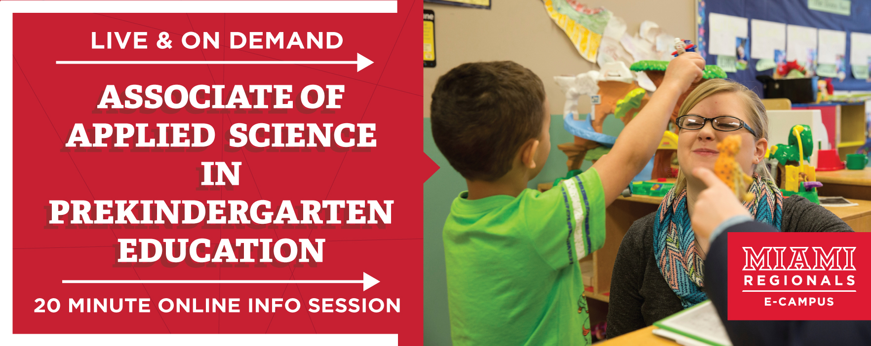 Live and On Demand.  Associate of Applied Science in Prekindergarten Education.  Twenty minute information session.