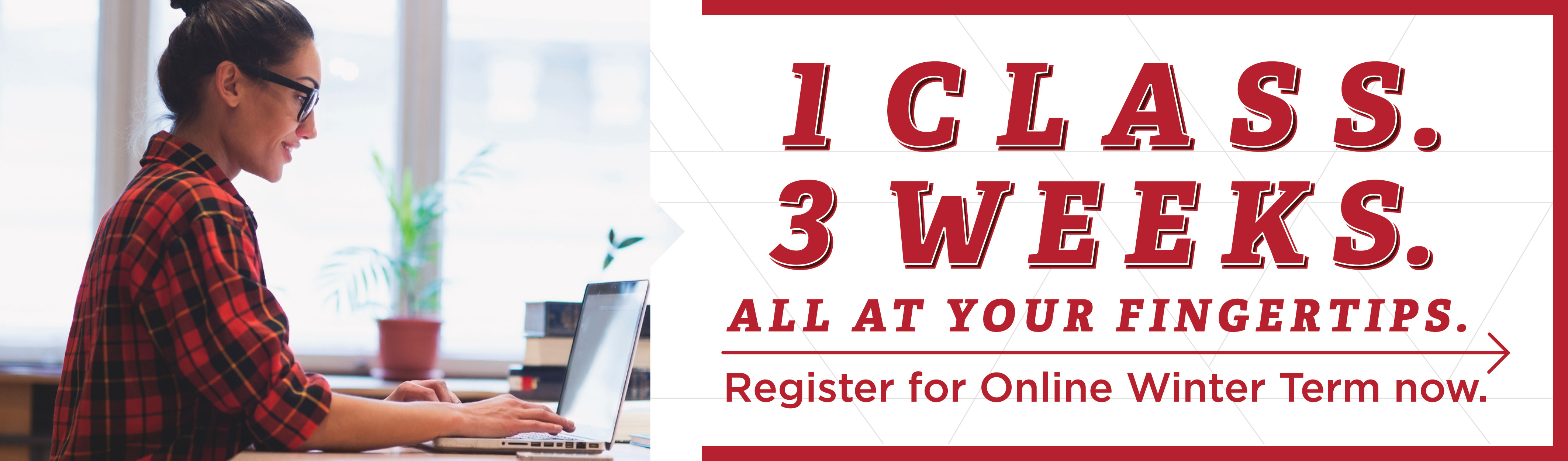 1 class. 3 weeks. All at your fingertips.  Register for Online Winter Term now.