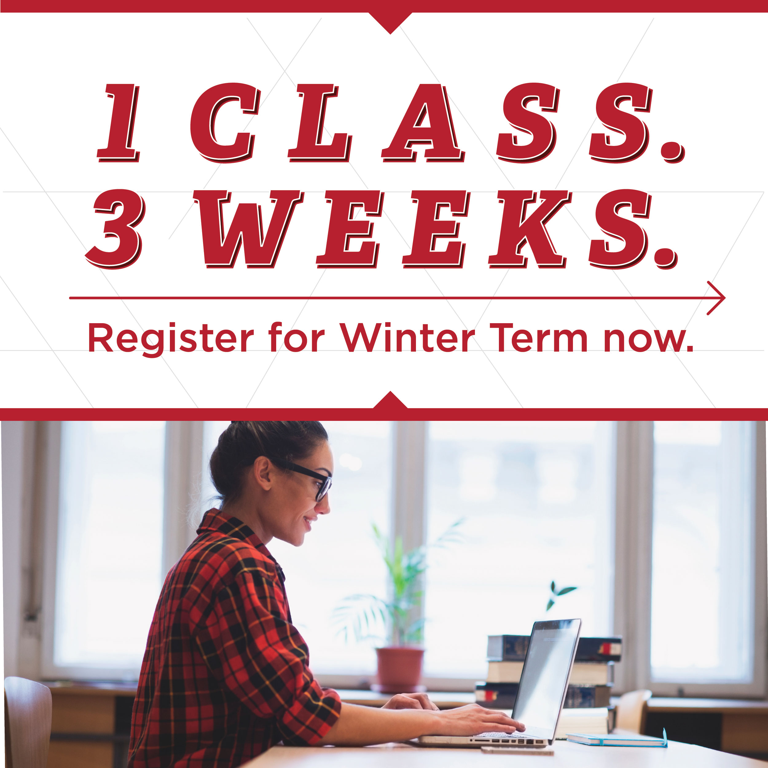 1 class. 3 Weeks. Register for Winter Term.