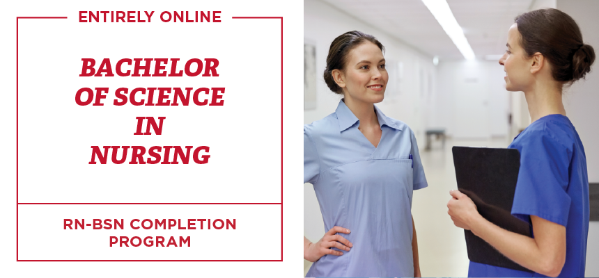 Entirely online.  Bachelor of Science in Nursing. Rn-BSN Completion Program.