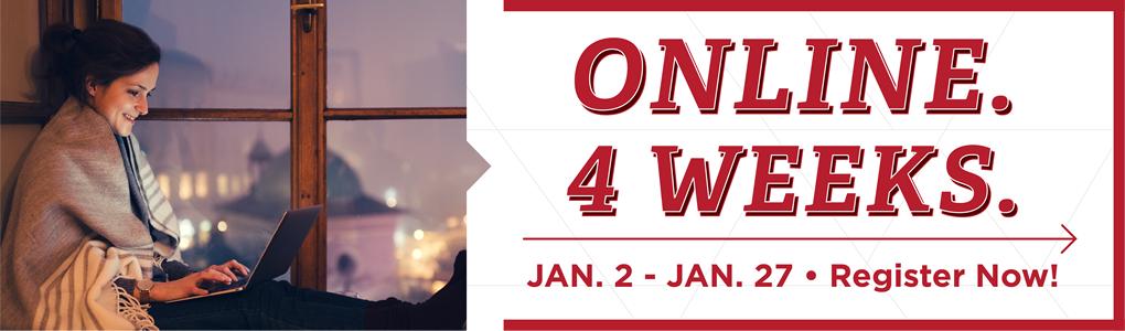 online. 4 Weeks. Jan 2-Jan 27. Register now!