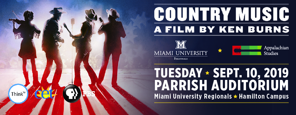 Country Music A Film by Ken Burns. Tuesday, Sept. 10, 2019. Parrish Auditorium Miami University Regionals Hamilton Campus. Miami University Regionals Logo, Appalachian Studies Logo, Think TV Logo, CET logo, and PBS Logo.