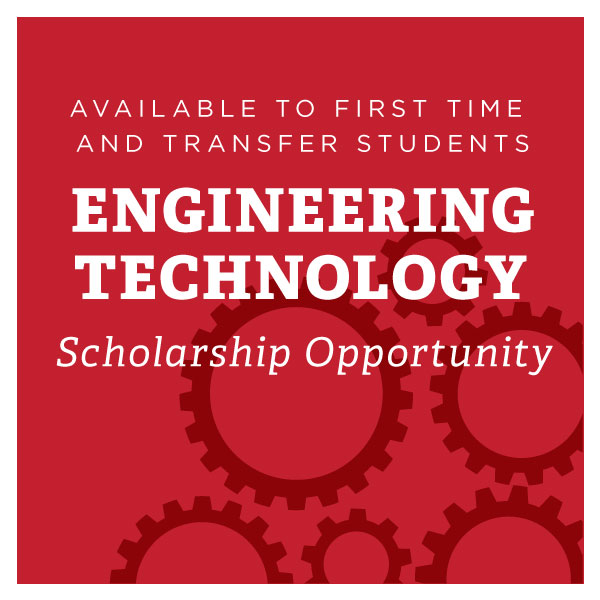 Available to First Time and Transfer Students. Engineering Technology Scholarship Opportunity