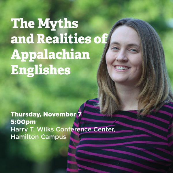 The Myths and Realities of Appalachian Englishes. Thursday, November 7 5:00pm. Harry T. Wilks Conference Center.