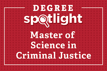 Degree Spotlight: Master of Science in criminal Justice