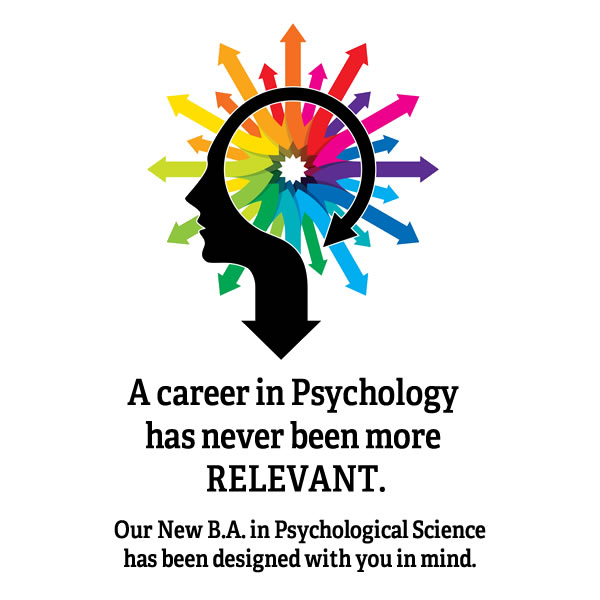 A career in Psychology has never been more RELEVANT. OUr new B.A. in Psychological Science has been designed with you in mind.