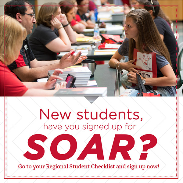 New Students have you signed up for SOAR? Go to Your Regional Student Checklist and Sign up now. A student talking to an advisor at a SOAR event.
